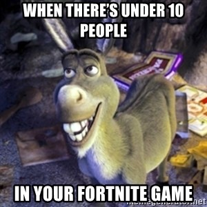 Donkey Shrek - When there's under 10 people  In your fortnite game