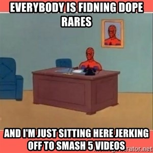 Masturbating Spider-Man - Everybody is fidning dope rares and i'm just sitting here jerking off to smash 5 videos