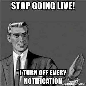 Correction Guy - STOP GOING LIVE! I turn off every notification
