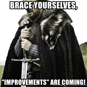 """Brace Yourself Meme - Brace yourselves, """"Improvements"""" are coming!"""