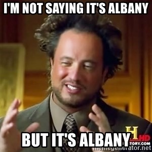 Alien guy - I'm not saying it's Albany But it's Albany
