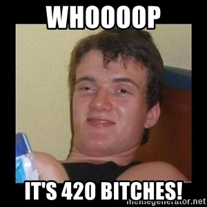 Weed Guy Walter - whoooop it's 420 bitches!