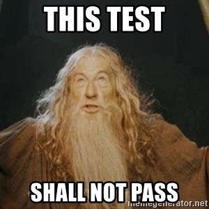 You shall not pass - This test Shall not pass