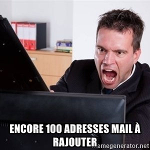 Angry Computer User - Encore 100 adresses mail à rajouter