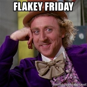 Willy Wonka - Flakey Friday