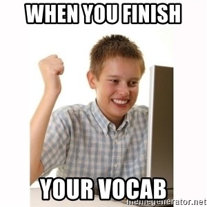 Computer kid - When you finish  your vocab