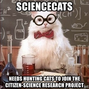 Science Cat - SCIENCECATS Needs hunting cats to join the citizen-science research project