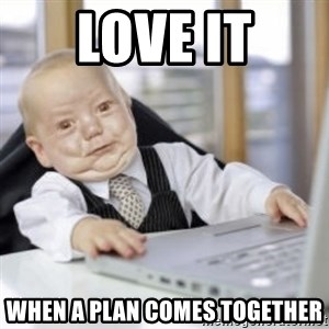 Working Babby - Love it When a plan comes together