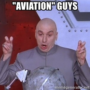 """Dr. Evil Air Quotes - """"Aviation"""" guys"""