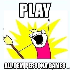 All the things - PLAY ALL DEM PERSONA GAMES