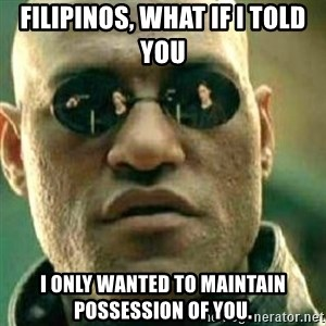 What If I Told You - Filipinos, what if i told you i only wanted to maintain possession of you.