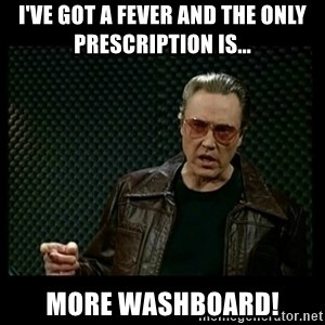 Christopher Walken Cowbell - I've got a fever and the only prescription is... MORE WASHBOARD!