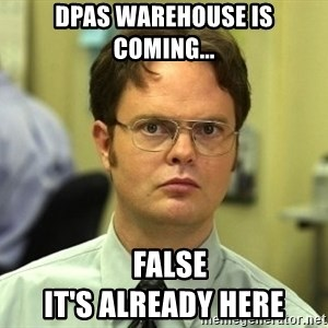 Dwight Schrute - Dpas warehouse is coming...   False                               it's already here