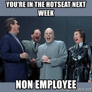 Dr. Evil and His Minions - You're in the Hotseat next week NON EMPLOYEE