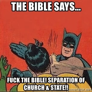 batman slap robin - The Bible Says... Fuck The Bible! Separation of Church & State!!
