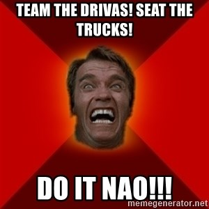 Angry Arnold - TEAM THE DRIVAS! SEAT THE TRUCKS! DO IT NAO!!!
