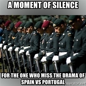 Moment Of Silence - A moment of silence For the one who miss the drama of spain vs portugal