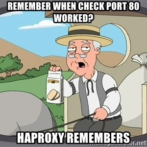 Pepperidge Farm Remembers Meme - remember when check port 80 worked? HAProxy remembers