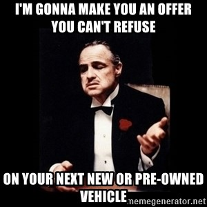 The Godfather - i'm gonna make you an offer you can't refuse on your next new or pre-owned vehicle