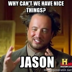 Ancient Aliens - Why can't we have nice things?  Jason
