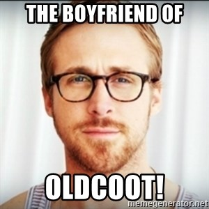 Ryan Gosling Hey Girl 3 - The boyfriend of Oldcoot!