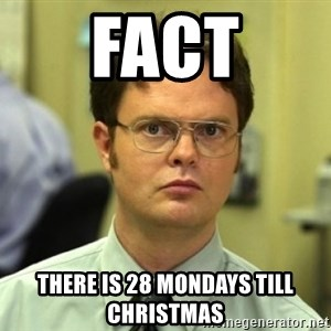 Dwight Meme - FACT There is 28 mondays till Christmas