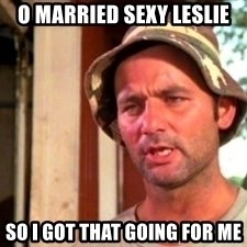 Bill Murray Caddyshack - O married sexy leslie So I got that going for me