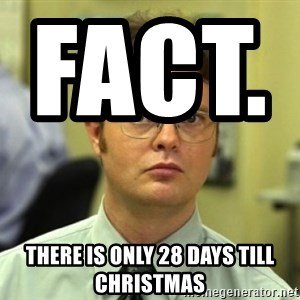 Dwight Meme - FACT.                    There is only 28 days till Christmas