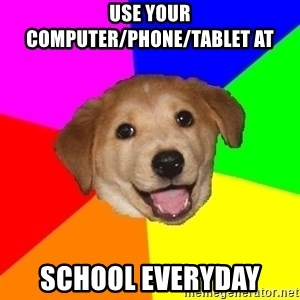 Advice Dog - use your computer/phone/tablet at  school everyday