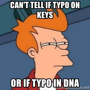 Not sure if troll - Can't tell if typo on keys Or if typo in dna