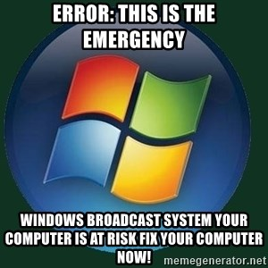 Windows - ERROR: THIS IS THE EMERGENCY WINDOWS BROADCAST SYSTEM YOUR COMPUTER IS AT RISK FIX YOUR COMPUTER NOW!