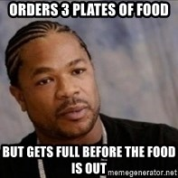 Xzibit WTF - Orders 3 plates of food But gets full before the food is out