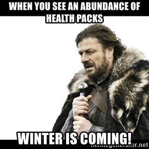 Winter is Coming - When you see an abundance of health packs WINTER IS COMING!