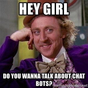 Willy Wonka - Hey girl Do you wanna talk about chat bots?