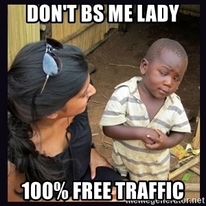 Skeptical third-world kid - Don't BS Me Lady 100% Free Traffic