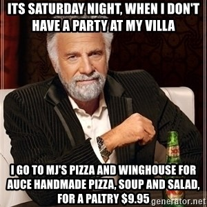 Dos Equis Guy gives advice - Its Saturday night, When i don't have a party at my Villa I go To MJ's Pizza and Winghouse for AUCE Handmade Pizza, Soup and Salad, for a Paltry $9.95