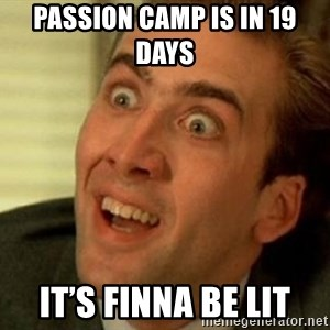 nicolas cage no me digas - Passion camp is in 19 days  It's finna be lit
