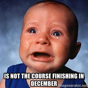 Crying Baby - Is not the course finishing in December