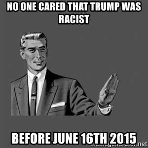 Grammar Guy - No one cared that trump was racist Before June 16th 2015