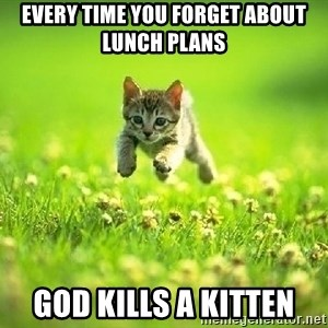 God Kills A Kitten - every time you forget about lunch plans god kills a kitten