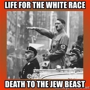 Heil Hitler - Life for the White Race Death to the jew beast