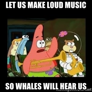Patrick Star Instrument - let us make loud music so whales will hear us