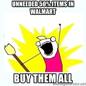 All the things - Unneeded 50% items in walmart BUY THEM ALL