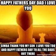 The Lion King - Happy Fathers Day Dad I love You Simba thank You My Son  I Love you too and Happy Fathers Day to All the Dads out There