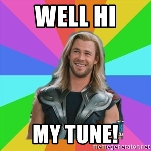Overly Accepting Thor - well hi my tune!