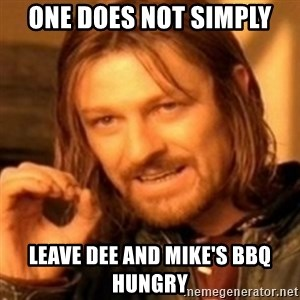 ODN - one does not simply leave Dee and Mike's BBQ hungry