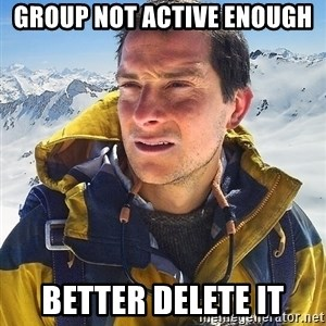 Bear Grylls Loneliness - group not active enough better delete it