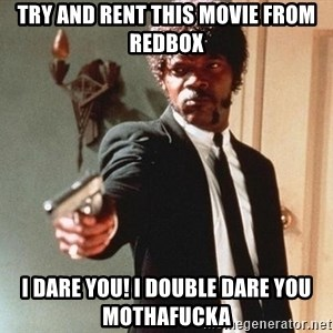 I double dare you - TRY AND RENT THIS MOVIE FROM REDBOX I DARE YOU! i DOUBLE DARE YOU MOTHAFUCKA