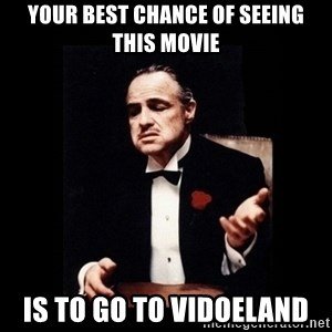 The Godfather - YOUR BEST CHANCE OF SEEING THIS MOVIE IS TO GO TO VIDOELAND