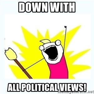 All the things - Down with all political views!